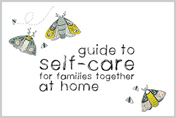 Guide to Self-Care for Families Together at Home